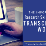 The Importance of Research Skills in General Transcription Work