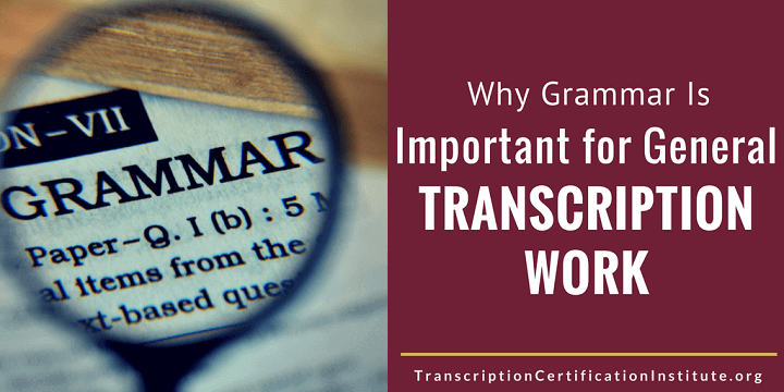 Why Grammar Is Important for General Transcription Work