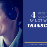 4 Benefits You're Missing Out On by Not Working in Transcription
