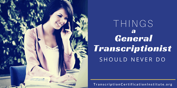 general transcriptionists not to do list