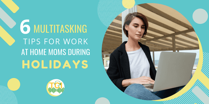 6 Multitasking Tips for Work at Home Moms During Holidays