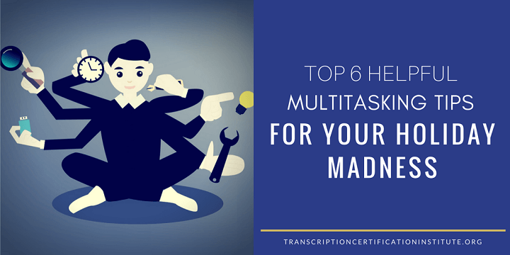 Top 6 Helpful Multitasking Tips for Your Holiday Madness