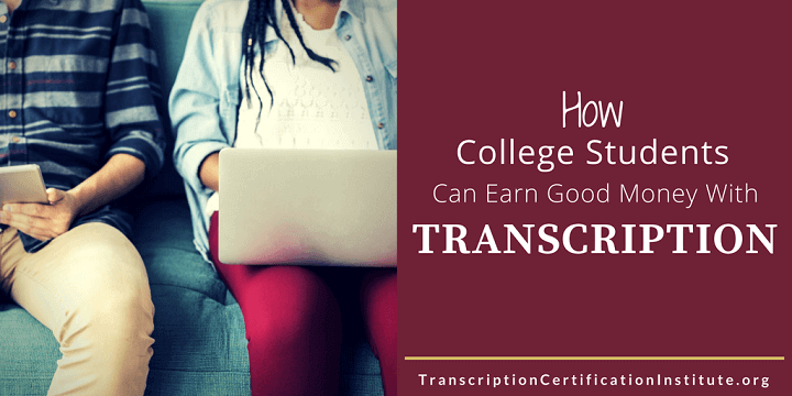 How College Students Can Earn Good Money With Transcription