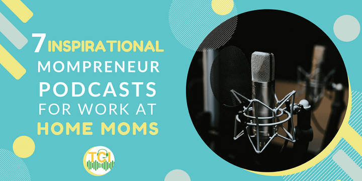 7 Inspirational Mompreneur Podcasts for Work At Home Moms)