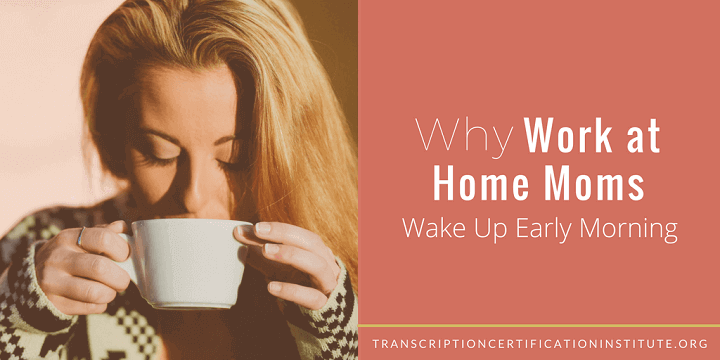 Why Work at Home Moms Wake Up Early Morning