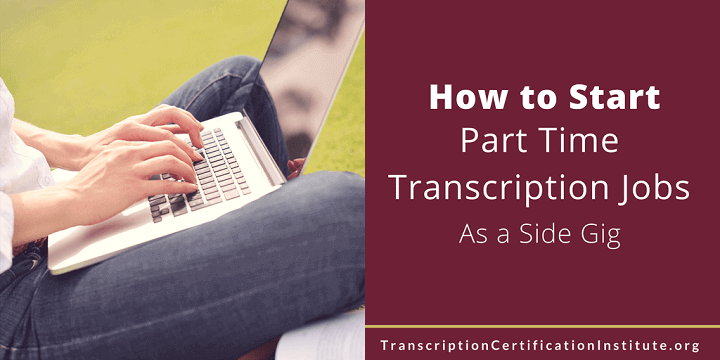 How to Start Part Time Transcription Jobs As a Side Gig