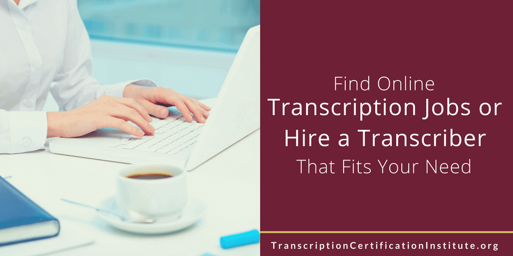 Find Online Transcription Jobs or Hire a Transcriber That Fits Your Need