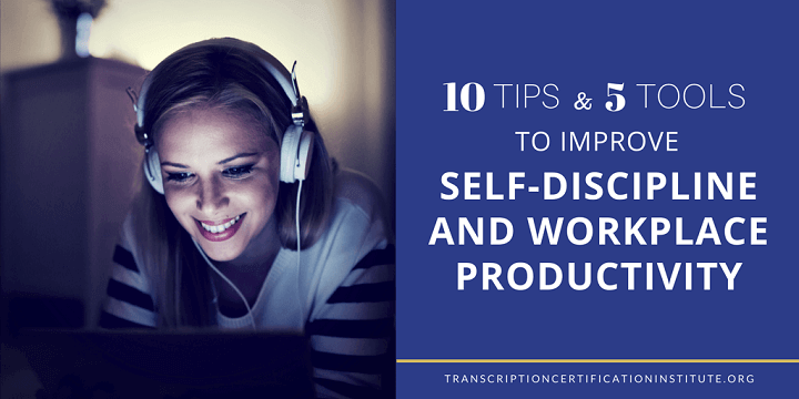 10 Tips & 5 Tools to Improve Self-Discipline and Workplace Productivity