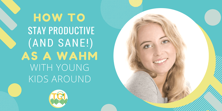 How to Stay Productive (and Sane!) as a WAHM With Young Kids Around)