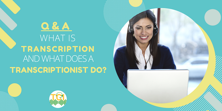 Q&A: What Is Transcription and What Does a Transcriptionist Do?