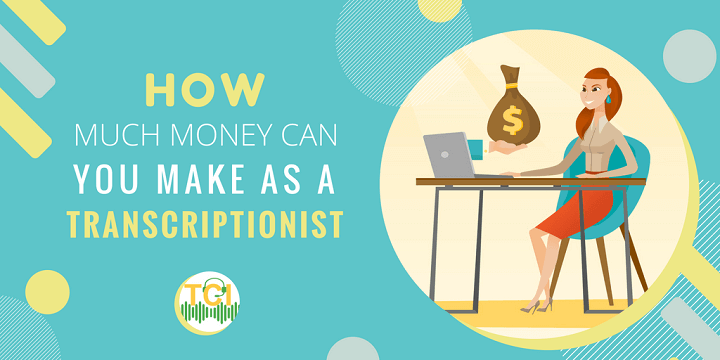 How Much Money Can You Make as a Transcriptionist | TCI Blog