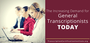 The Increasing Demand for General Transcriptionists