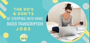 The Do's and Don'ts of Stepping Into Home Based Transcription Jobs