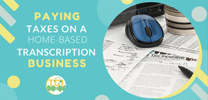 Paying Taxes On a Home Based Transcription Business