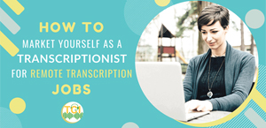 How to Market Yourself as a Transcriptionist for Remote Transcription Jobs