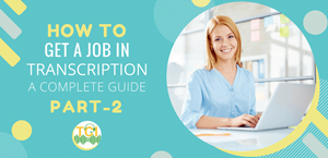 How To Get A Transcription Job – A Complete Guide [Part 2]