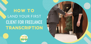 How to Land Your First Client for Freelance Transcription