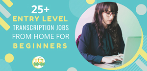 25+ Entry Level General Transcription Jobs from Home for Beginners
