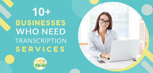 10+ Businesses Who Needs Transcription Services