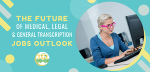 The Future of Medical, Legal & General Transcription: Jobs Outlook
