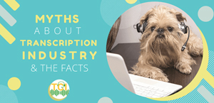 11 Myths About Transcription Industry & The Facts