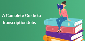 A Complete Guide to Transcription Jobs