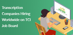 Transcription Companies Hiring Worldwide on TCI Job Board