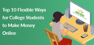 Top 10 Flexible Ways for College Students to Make Money Online