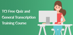 TCI Free Quiz and General Transcription Training Course