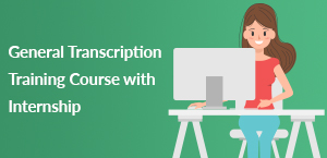 General Transcription Training Course with Internship