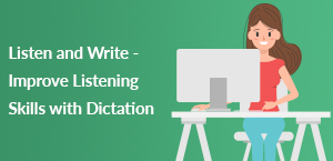 Listen and Write - Improve Listening Skills with Dictation