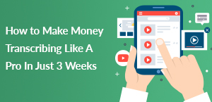 How to Make Money Transcribing Like A Pro In Just 3 Weeks
