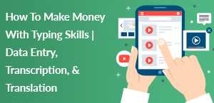 How To Make Money With Typing Skills | Data Entry, Transcription, & Translation